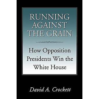 Running Against the Grain - How Opposition Presidents Win the White Ho