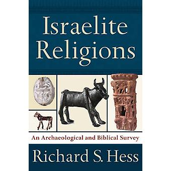 Israelite Religions - A Biblical and Archaeological Survey by Richard