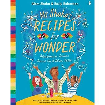 Mr Shaha's Recipes for Wonder - adventures in science round the kitche