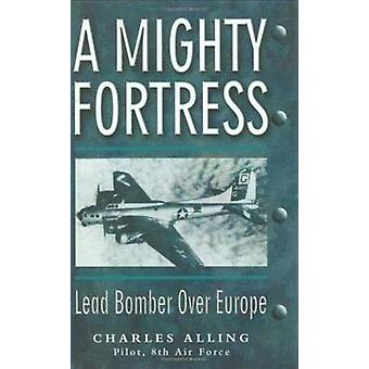 A Mighty Fortress - Lead Bomber Over Europe by Chuck Alling - 97819320