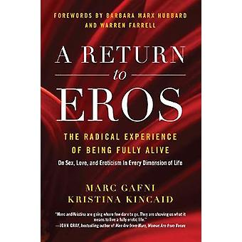 A Return to Eros - The Radical Experience of Being Fully Alive by Marc