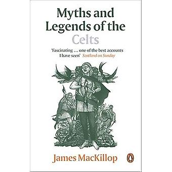 Myths and Legends of the Celts by James MacKillop