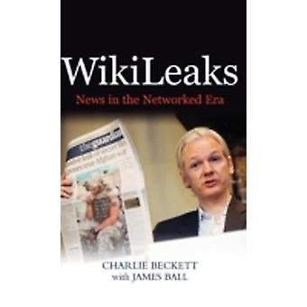 Wikileaks News in the Networked Era by Beckett & Charlie