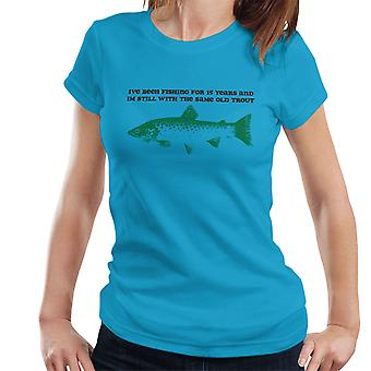 Im Still With The Same Old Trout Women's T-Shirt
