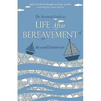 The Essential Guide to Life After Bereavement by Judy Carole Kauffmann & Mary Jordan