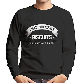 I Eat Too Many Biscuits Said No One Ever Men's Sweatshirt