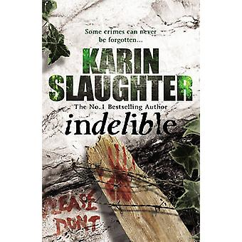 Indelible - (Grant County Series 4) by Karin Slaughter - 9780099553083