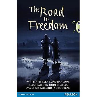 Bug Club Comprehension Year 6 the Road to Freedom by Lesa Cline-Ranso