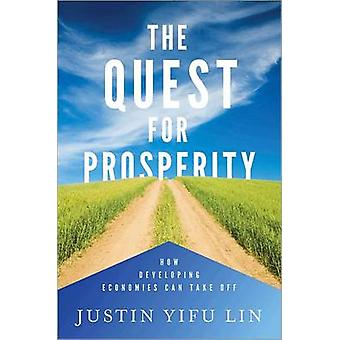 The Quest for Prosperity - How Developing Economies Can Take Off by Ju