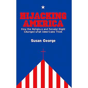 Hijacking America - How the Secular and Religious Right Changed What A
