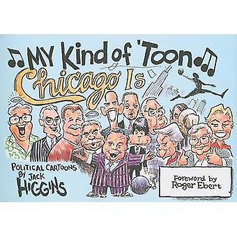 My Kind of 'Toon - Chicago is - Political Cartoons by Jack Higgins - R