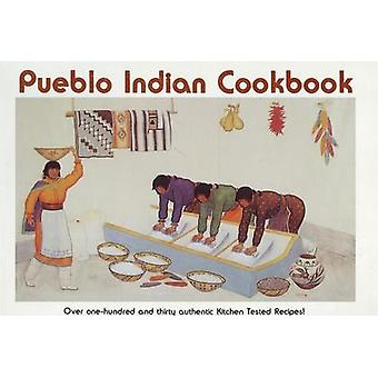 Pueblo Indian Cookbook - Over One Hundred and Thirty Authentic Kitchen
