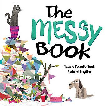 The Messy Book by Maudie Powell-Tuck - Richard Smythe - 9781848692794