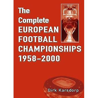 The Complete European Football Championships 1958-2000 by Dirk Karsdo