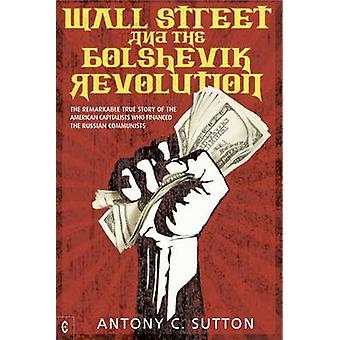 Wall Street and the Bolshevik Revolution - The Remarkable True Story o