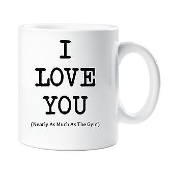 I Love You Nearly As Much As The Gym Mug
