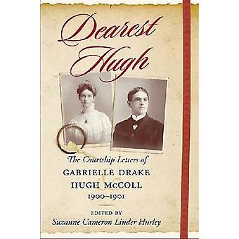 Dearest Hugh - The Courtship Letters of Gabrielle Drake and Hugh McCol