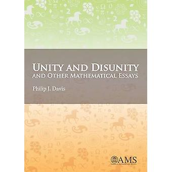 Unity and Disunity and Other Mathematical Essays by Philip J. Davis -