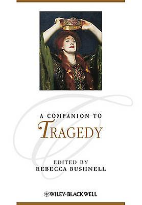 A Companion to Tragedy by Rebecca W. Bushnell - 9781405192460 Book