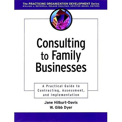 Consulting to Family Affaireses  A Practical Guide to Contracting, AssessHommest and ImpleHommestation (JB OD (Organizational DevelopHommest))
