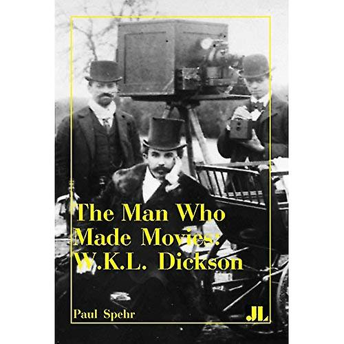 The Man Who Made Movies  W.K.L. Dickson