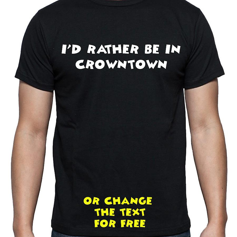 I'd Rather Be In Crowntown Black Hand Printed T shirt