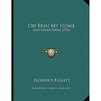 Oh Erin My Home: And Other Poems (1916)