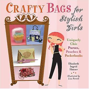 Crafty Bags for Stylish Girls: Uniquely Chic Purses, Pouches and Pocketbooks