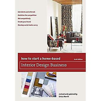 How to Start a Home-Based Interior Design Business (Home-Based Business Series)
