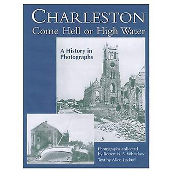 Charleston kommer helvetet eller hög vatten: en historia i fotografier