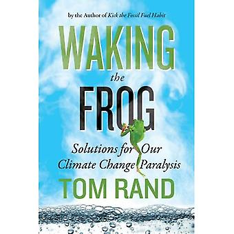 Waking the Frog : Solutions for Our Climate Change Paralysis