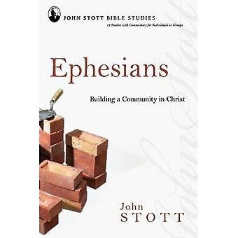 John Stott Bible Studies - Ephesians: Building a Community in Christ