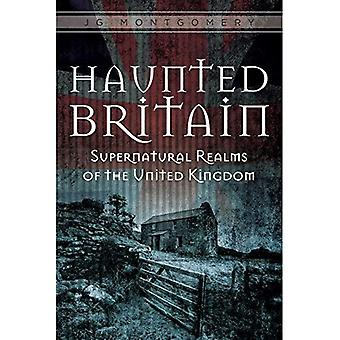 Haunted Britain: Supernatural Realms of the United Kingdom