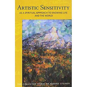 Artistic Sensitivity as a Spiritual Approach to Knowing Life and the World� (Collected Works)