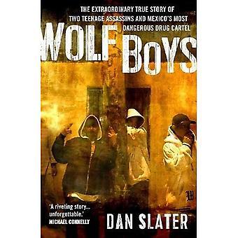 Wolf Boys: The extraordinary true story of� two teenage assassins and Mexico's most dangerous drug cartel