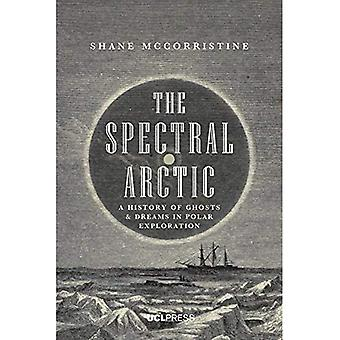 The Spectral Arctic: A History of Dreams and Ghosts in Polar Exploration