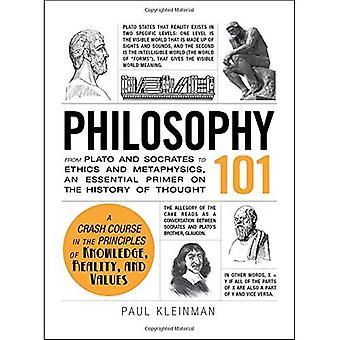 Philosophy 101: From Plato and Socrates to Ethics and Metaphysics, an essential primer on the history of thought...