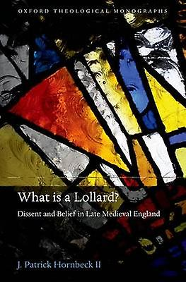 What Is a Lollard Dissent and Belief in Late Medieval England by Hornbeck & J. Patrick & II