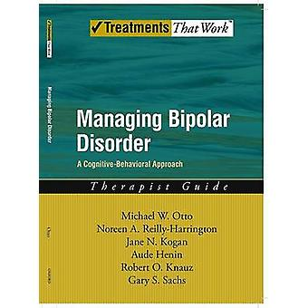 Managing Bipolar Disorder A Cognitive Behavior Treatment Program Therapist Guide by ReillyHarrington & Noreen A