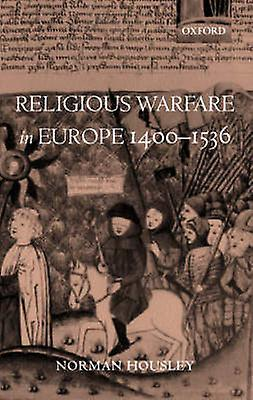 Religious Warfare in Europe 14001536 by Housley & Norhomme
