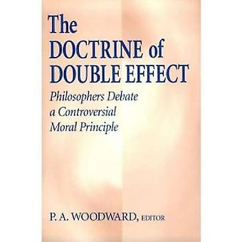Doctrine of Double Effect The Philosophers Debate a Controversial Moral Principle by Woodward & P. A.