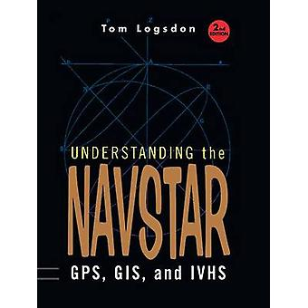 Understanding the Navstar  GPS GIS and IVHS by Logsdon & Tom