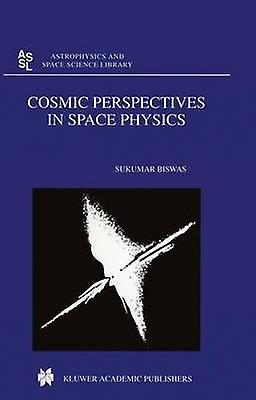 Cosmic Perspectives in Space Physics by Biswas & S.