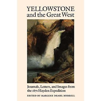 Yellowstone and the Great West Journals Letters and Images from the 1871 Hayden Expedition by Merrill & Marlene Deahl