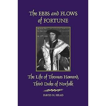 The Ebbs and Flows of Fortune The Life of Thomas Howard Third Duke of Norfolk by Head & David M.