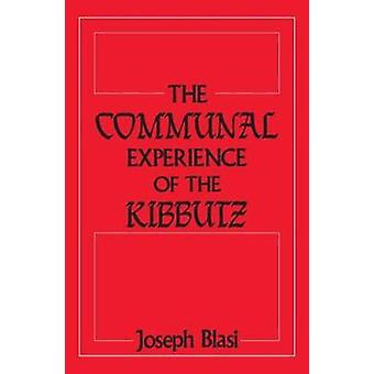 The Communal Experience of the Kibbutz by Blasi & Joseph R.