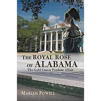 The Royal Rose of Alabama The Gold Crown Pendant Affair a Novel by Powell & Marian