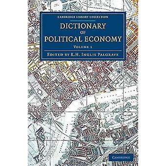 Dictionary of Political Economy  Volume 1 by Palgrave & R.H. Inglis