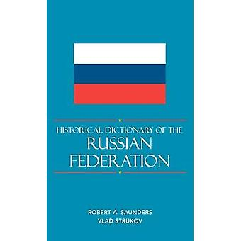 Historical Dictionary of the Russian Federation by Saunders & Robert A.