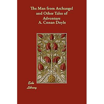 The Man from Archangel and Other Tales of Adventure by Doyle & A. Conan